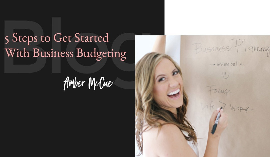 5 Steps to Get Started With Business Budgeting