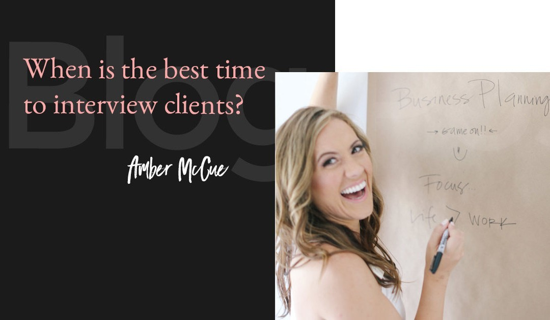 Best time to interview clients?