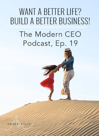 Want a Better Life? Build a Better Business!