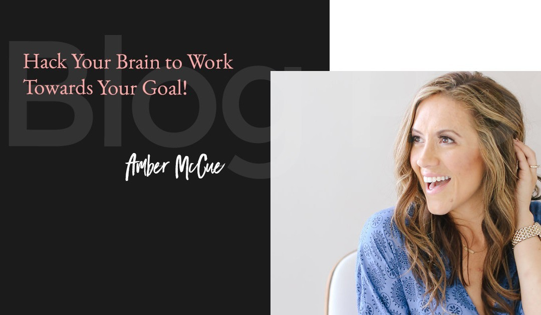 Hack Your Brain to Work Towards Your Goal!