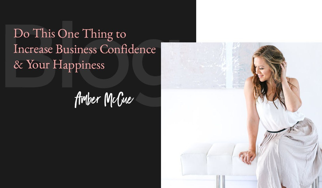 Do This One Thing to Increase Business Confidence & Your Happiness