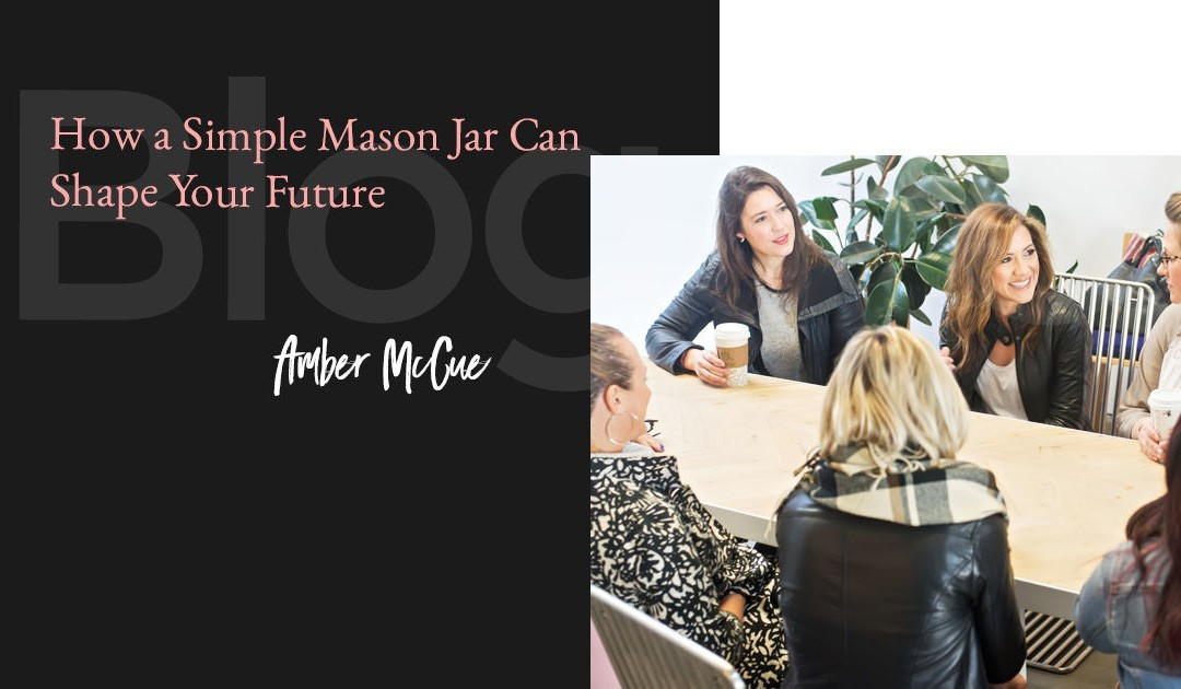How a Simple Mason Jar Can Shape Your Future