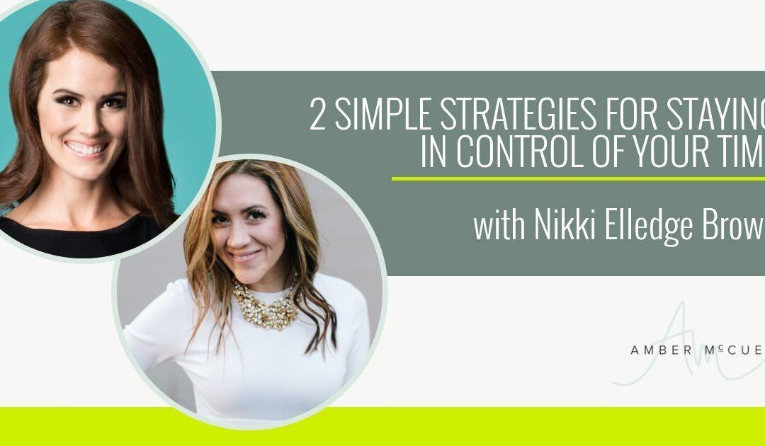 2 Simple Strategies For Staying in Control of Your Time with Nikki Elledge Brown