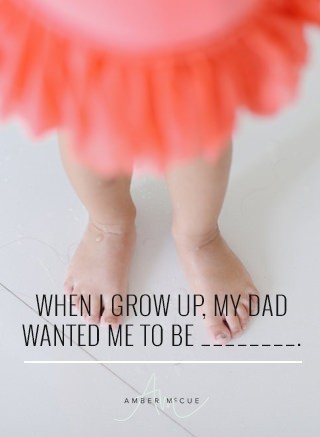 When I grow up, my dad wanted me to be ________.